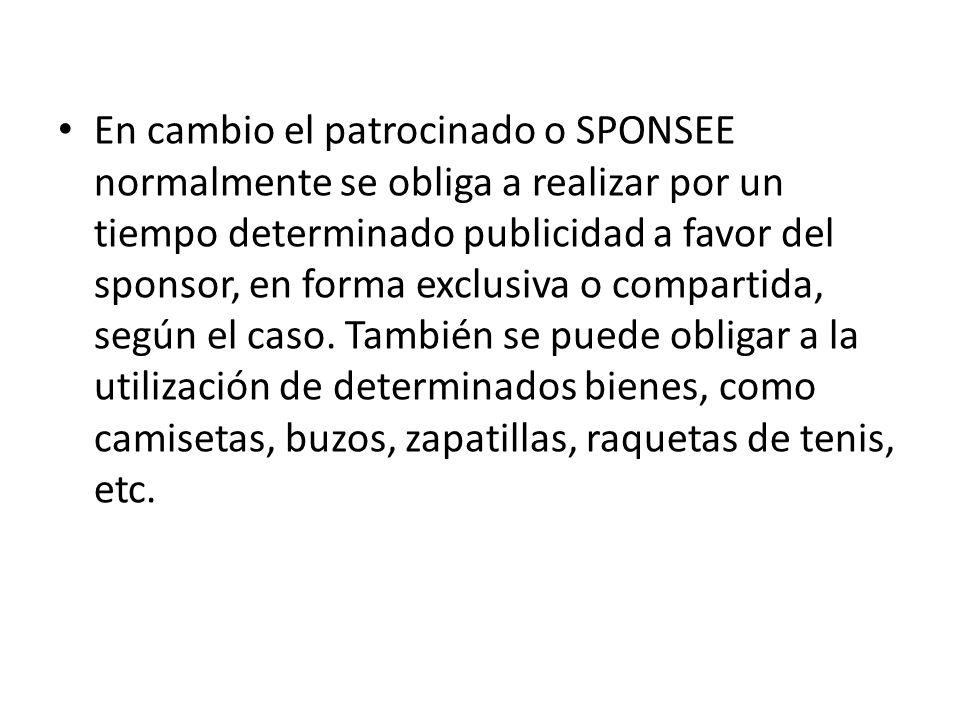En cambio el patrocinado o SPONSEE normalmente se obliga a realizar por un tiempo determinado publicidad a favor del sponsor, en forma exclusiva o com