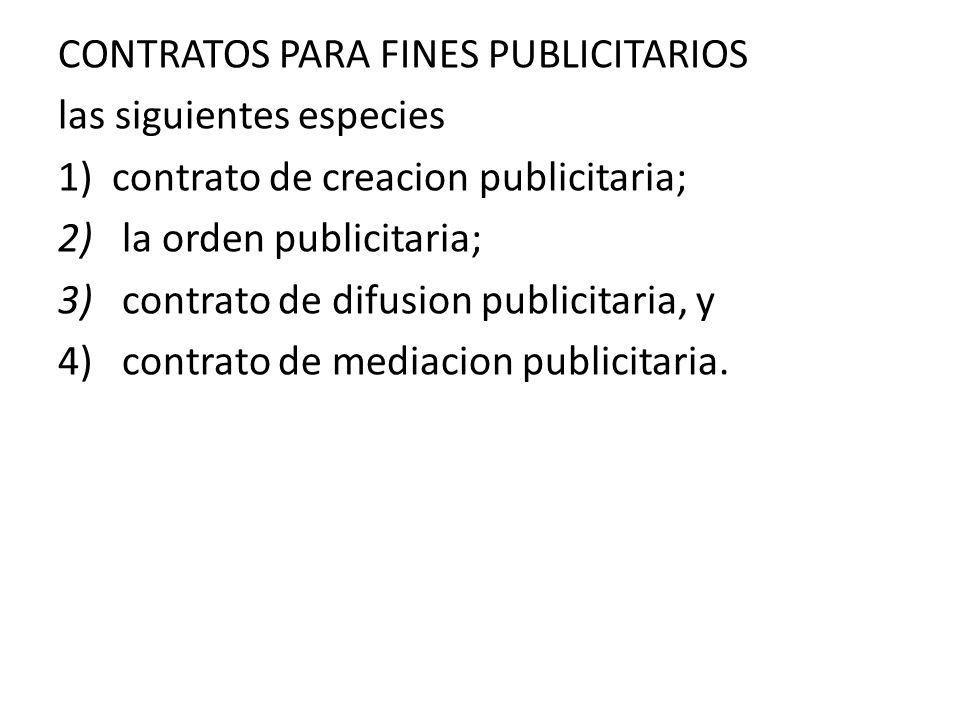 CONTRATOS PARA FINES PUBLICITARIOS las siguientes especies 1)contrato de creacion publicitaria; 2) la orden publicitaria; 3) contrato de difusion publ