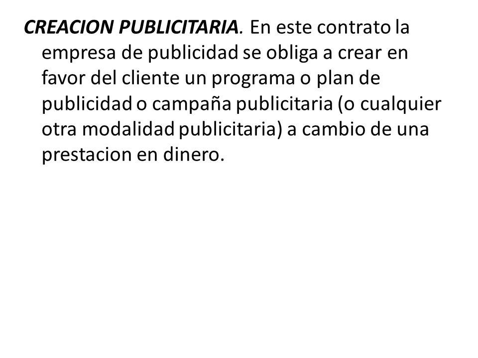 CREACION PUBLICITARIA. En este contrato la empresa de publicidad se obliga a crear en favor del cliente un programa o plan de publicidad o campaña pub