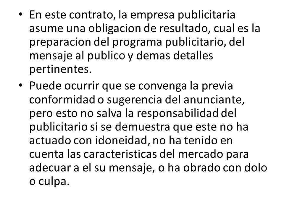 En este contrato, la empresa publicitaria asume una obligacion de resultado, cual es la preparacion del programa publicitario, del mensaje al publico