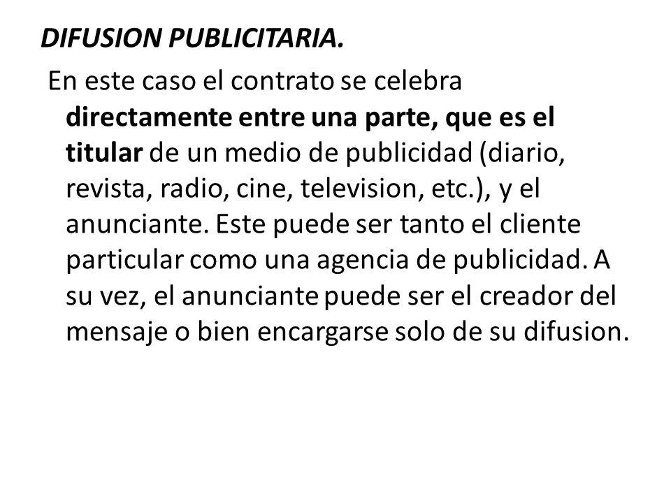 DIFUSION PUBLICITARIA. En este caso el contrato se celebra directamente entre una parte, que es el titular de un medio de publicidad (diario, revista,