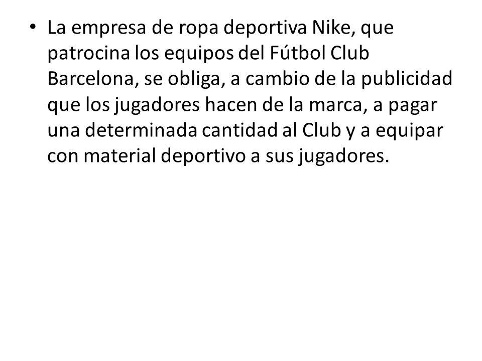 La empresa de ropa deportiva Nike, que patrocina los equipos del Fútbol Club Barcelona, se obliga, a cambio de la publicidad que los jugadores hacen d