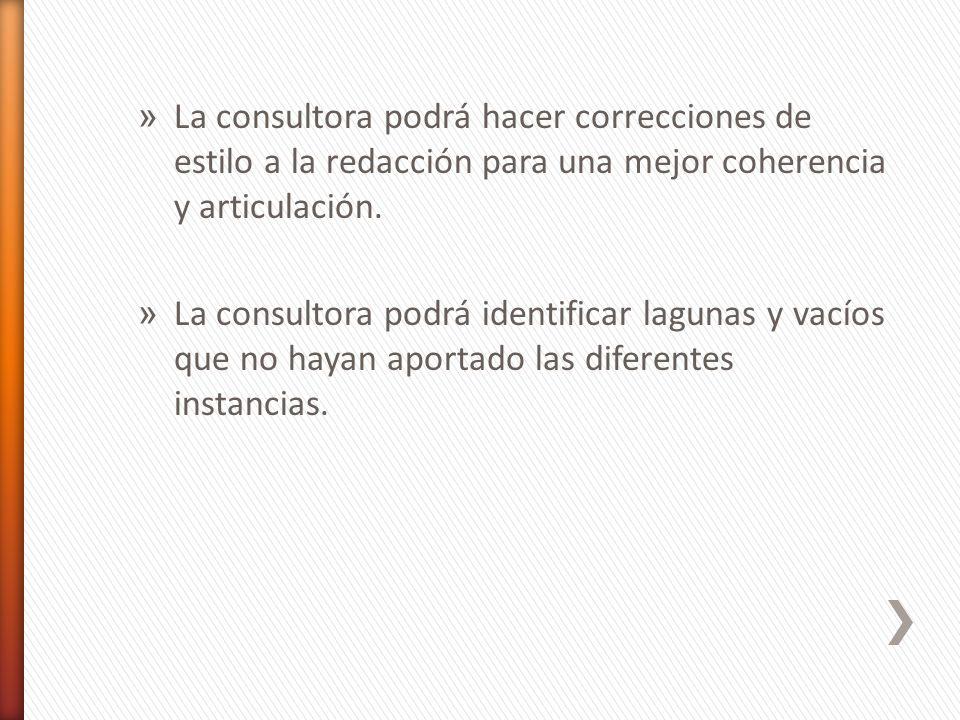 » La consultora podrá hacer correcciones de estilo a la redacción para una mejor coherencia y articulación. » La consultora podrá identificar lagunas