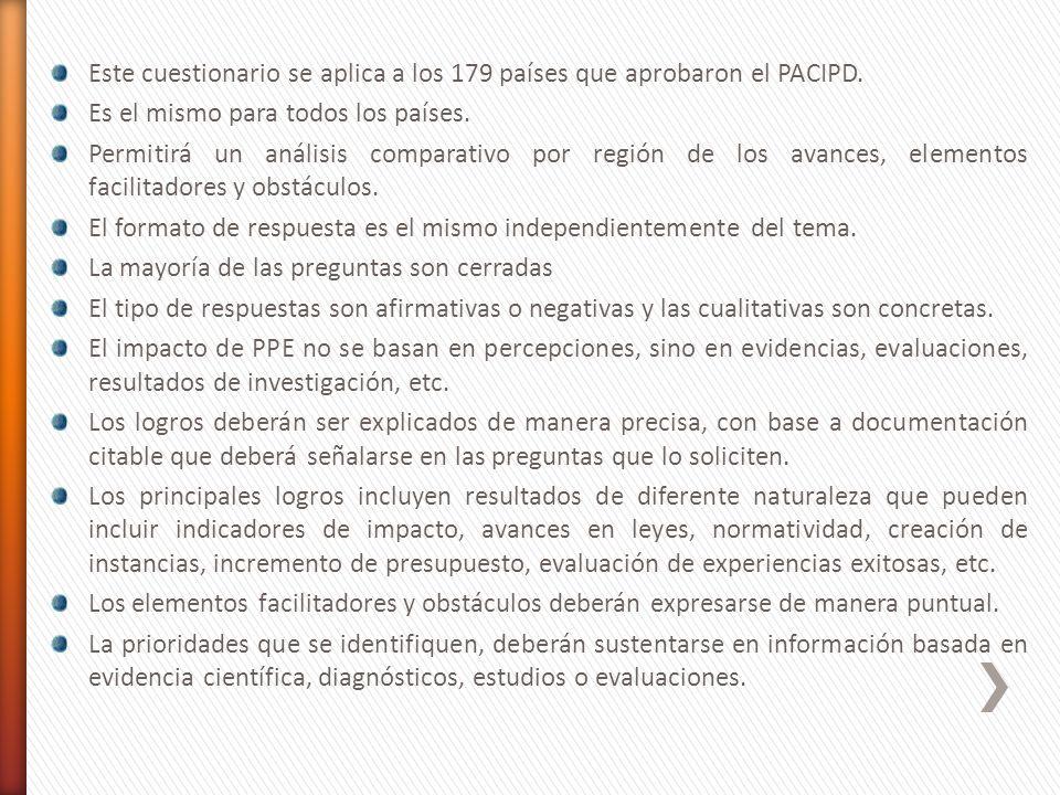 Este cuestionario se aplica a los 179 países que aprobaron el PACIPD. Es el mismo para todos los países. Permitirá un análisis comparativo por región