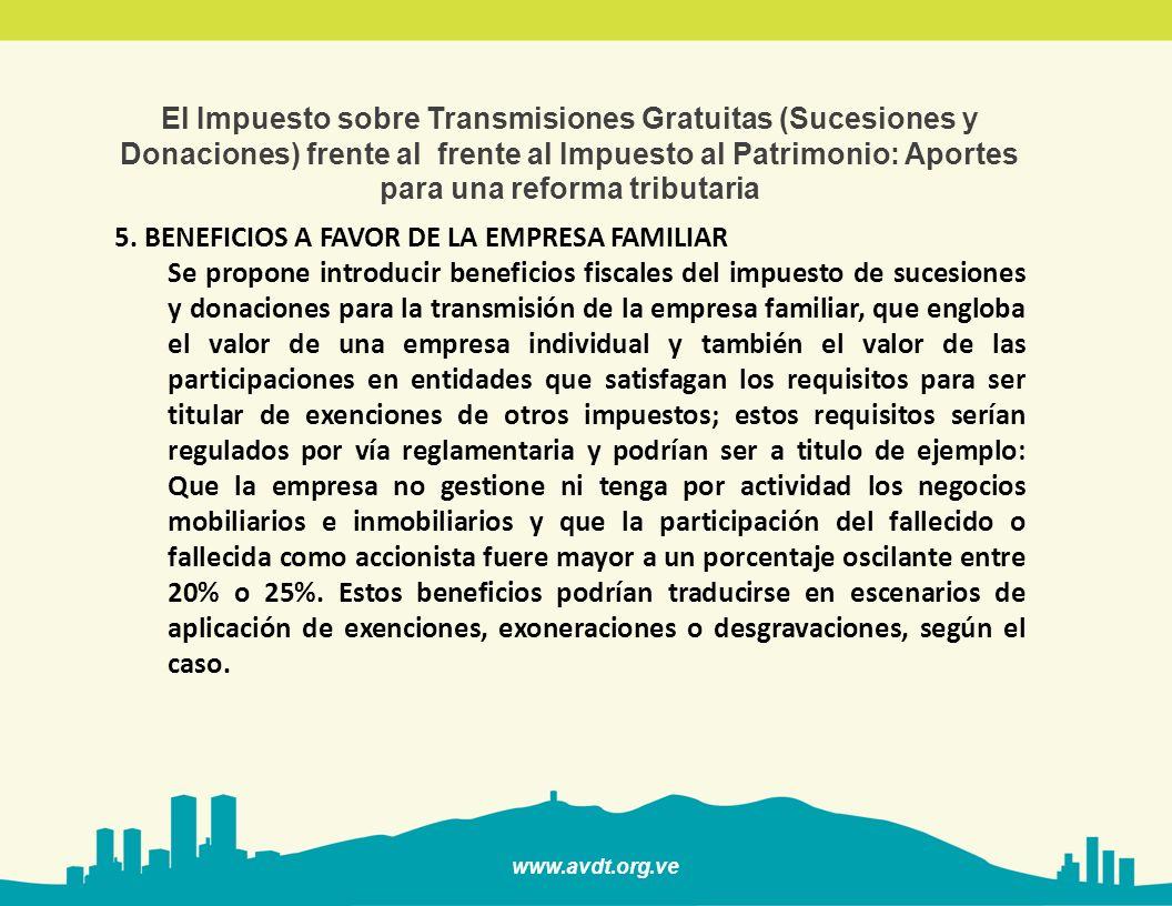 www.avdt.org.ve El Impuesto sobre Transmisiones Gratuitas (Sucesiones y Donaciones) frente al frente al Impuesto al Patrimonio: Aportes para una reforma tributaria 6.
