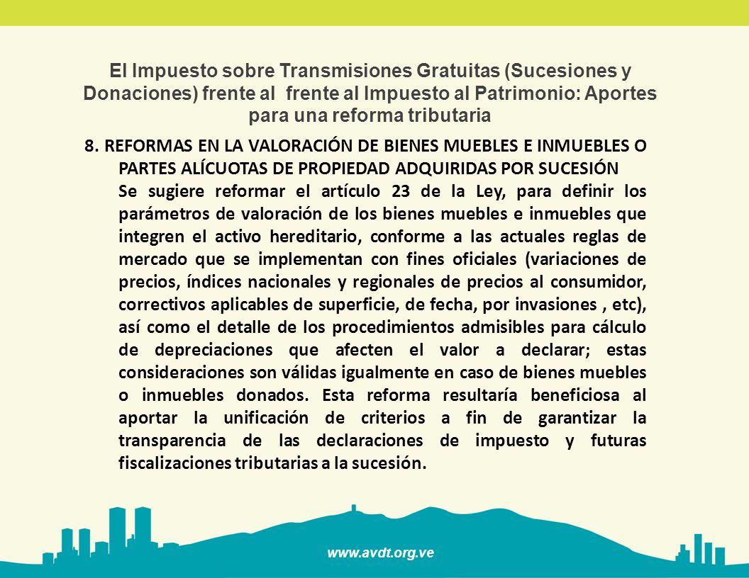 www.avdt.org.ve El Impuesto sobre Transmisiones Gratuitas (Sucesiones y Donaciones) frente al frente al Impuesto al Patrimonio: Aportes para una reforma tributaria 9.