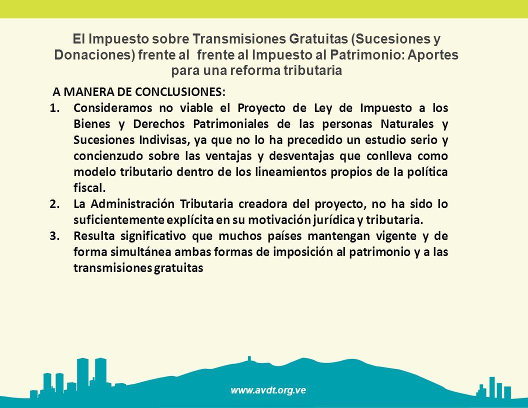 www.avdt.org.ve El Impuesto sobre Transmisiones Gratuitas (Sucesiones y Donaciones) frente al frente al Impuesto al Patrimonio: Aportes para una reforma tributaria 4.