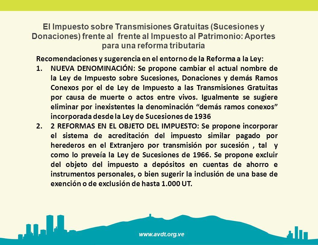 www.avdt.org.ve El Impuesto sobre Transmisiones Gratuitas (Sucesiones y Donaciones) frente al frente al Impuesto al Patrimonio: Aportes para una reforma tributaria 3.