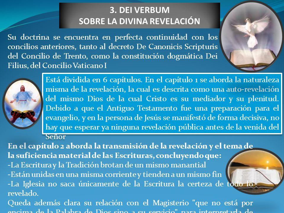 3. DEI VERBUM SOBRE LA DIVINA REVELACIÓN Su doctrina se encuentra en perfecta continuidad con los concilios anteriores, tanto al decreto De Canonicis