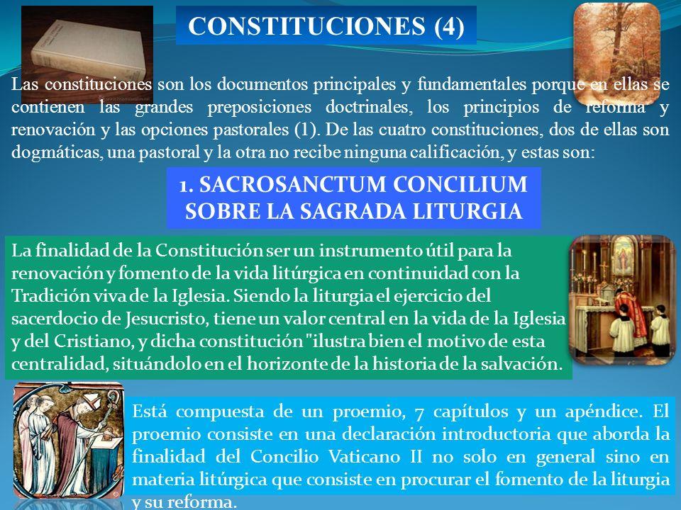 CONSTITUCIONES (4) 1. SACROSANCTUM CONCILIUM SOBRE LA SAGRADA LITURGIA La finalidad de la Constitución ser un instrumento útil para la renovación y fo