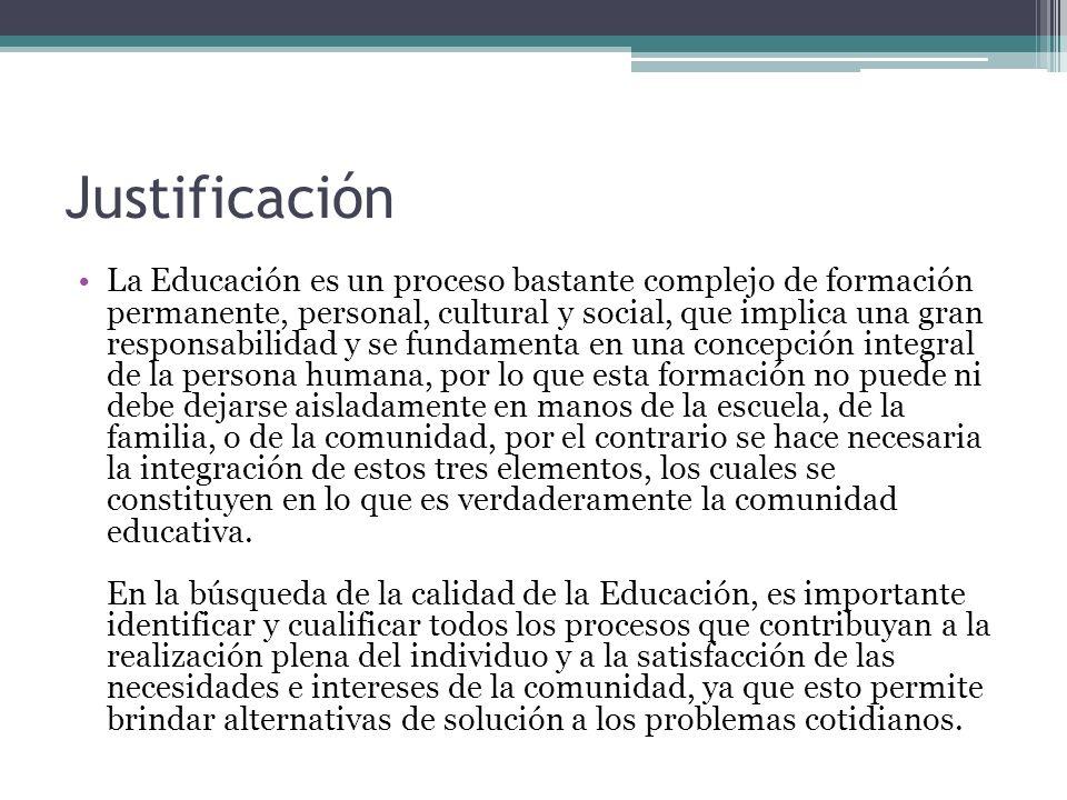 Justificación La Educación es un proceso bastante complejo de formación permanente, personal, cultural y social, que implica una gran responsabilidad