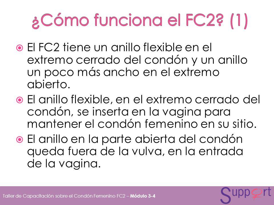 El FC2 tiene un anillo flexible en el extremo cerrado del condón y un anillo un poco más ancho en el extremo abierto. El anillo flexible, en el extrem