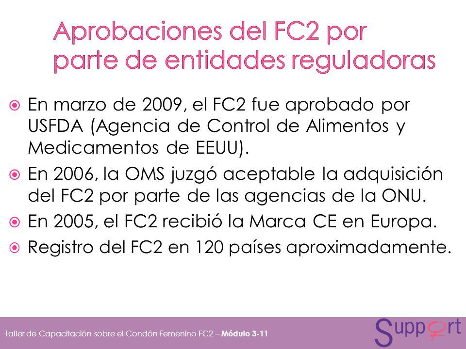 En marzo de 2009, el FC2 fue aprobado por USFDA (Agencia de Control de Alimentos y Medicamentos de EEUU). En 2006, la OMS juzgó aceptable la adquisici