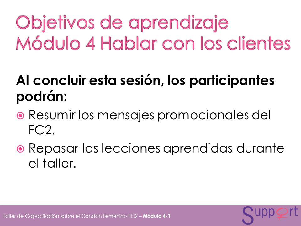 Al concluir esta sesión, los participantes podrán: Resumir los mensajes promocionales del FC2. Repasar las lecciones aprendidas durante el taller. Tal