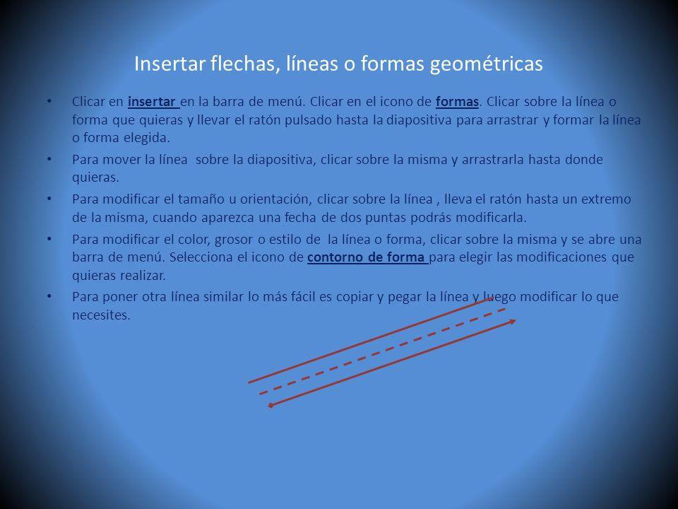 Insertar flechas, líneas o formas geométricas Clicar en insertar en la barra de menú. Clicar en el icono de formas. Clicar sobre la línea o forma que