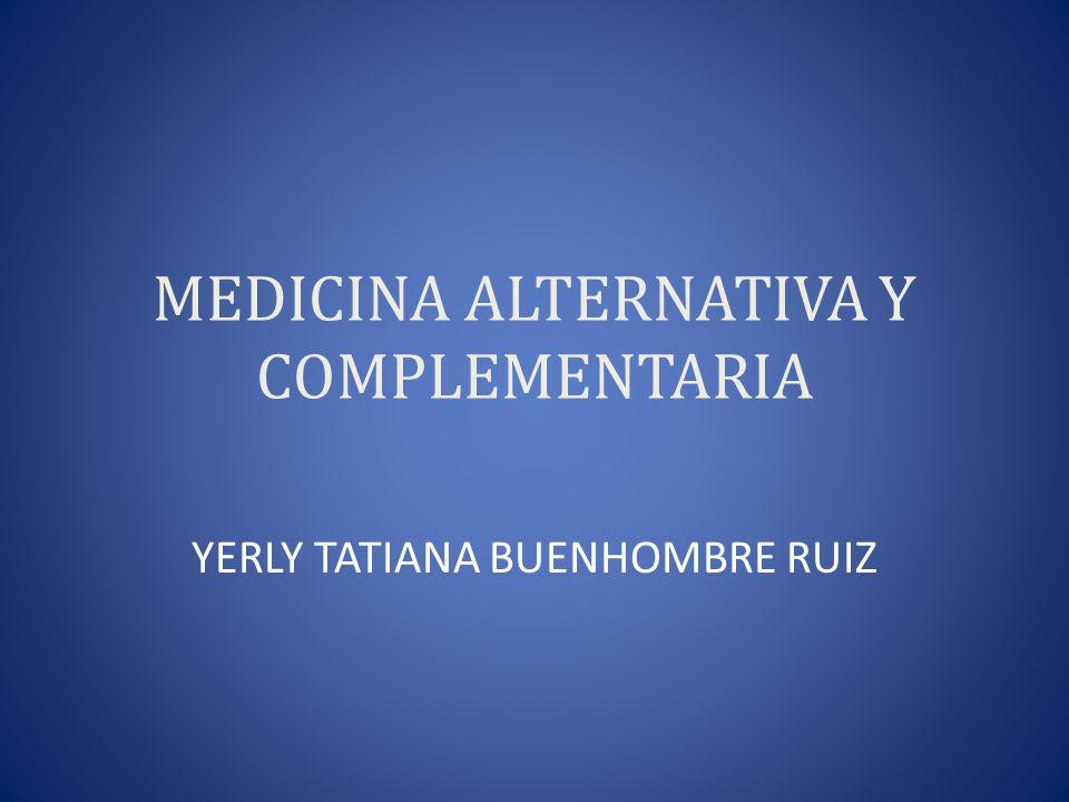 MEDICINA ALTERNATIVA Y COMPLEMENTARIA YERLY TATIANA BUENHOMBRE RUIZ
