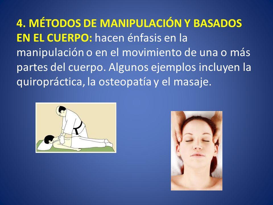4. MÉTODOS DE MANIPULACIÓN Y BASADOS EN EL CUERPO: hacen énfasis en la manipulación o en el movimiento de una o más partes del cuerpo. Algunos ejemplo