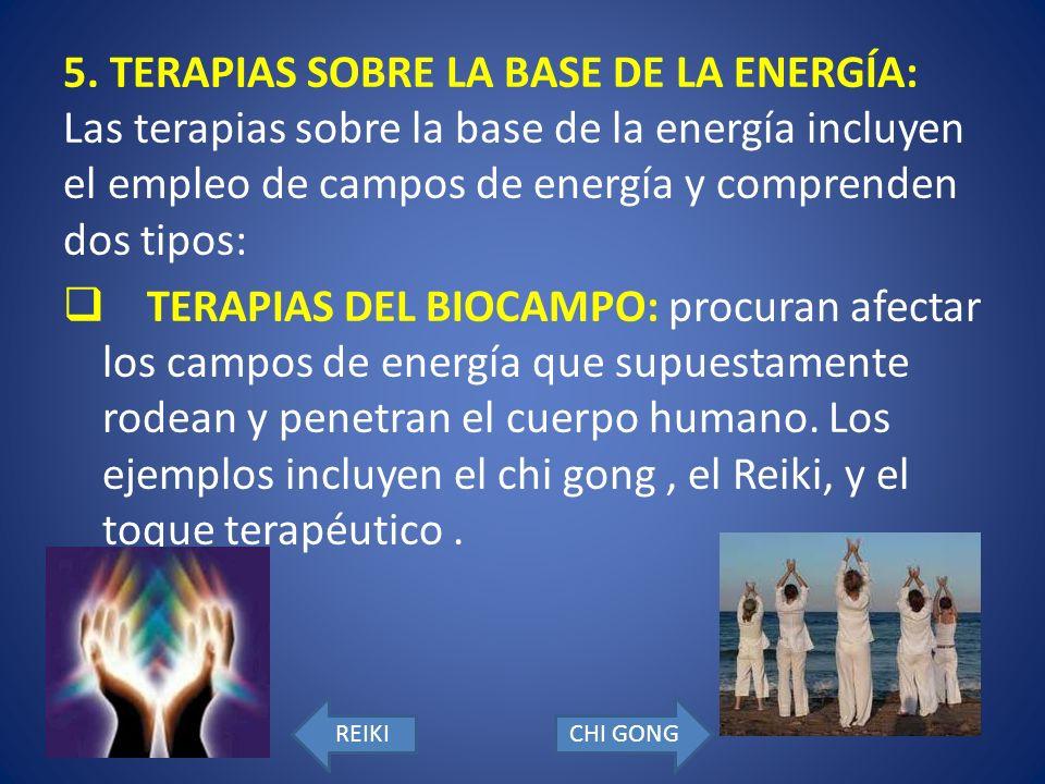 5. TERAPIAS SOBRE LA BASE DE LA ENERGÍA: Las terapias sobre la base de la energía incluyen el empleo de campos de energía y comprenden dos tipos: TERA