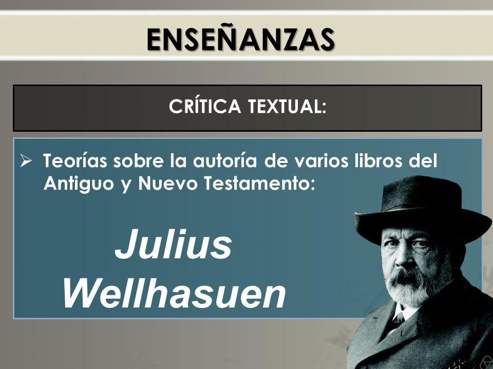 ENSEÑANZAS CRÍTICA TEXTUAL: Teorías sobre la autoría de varios libros del Antiguo y Nuevo Testamento: Julius Wellhasuen