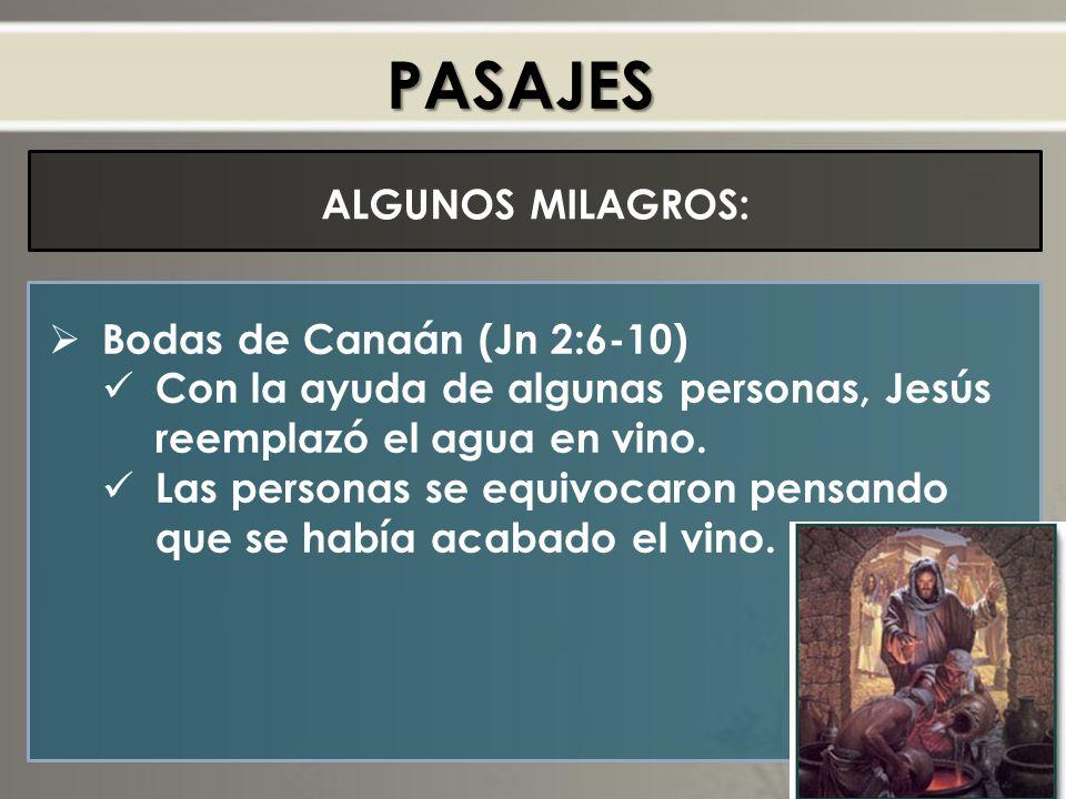 PASAJES Bodas de Canaán (Jn 2:6-10) Con la ayuda de algunas personas, Jesús reemplazó el agua en vino.