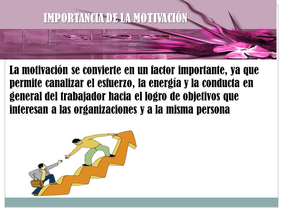 IMPORTANCIA DE LA MOTIVACIÓN 8 La motivación se convierte en un factor importante, ya que permite canalizar el esfuerzo, la energía y la conducta en g