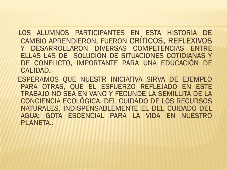 LOS ALUMNOS PARTICIPANTES EN ESTA HISTORIA DE CAMBIO APRENDIERON, FUERON CRÍTICOS, REFLEXIVOS Y DESARROLLARON DIVERSAS COMPETENCIAS ENTRE ELLAS LAS DE