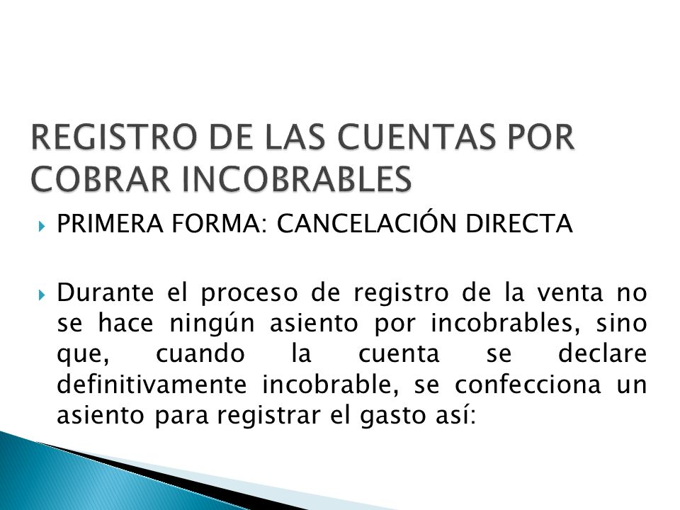 FECHAFECHA CUENTAS REFREF DEBE HABER GASTO POR INCOBRABLES XXXXX CUENTAS POR COBRAR XXXXXX Registro de Cuentas incobrables.