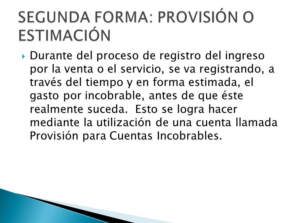 Durante del proceso de registro del ingreso por la venta o el servicio, se va registrando, a través del tiempo y en forma estimada, el gasto por incob