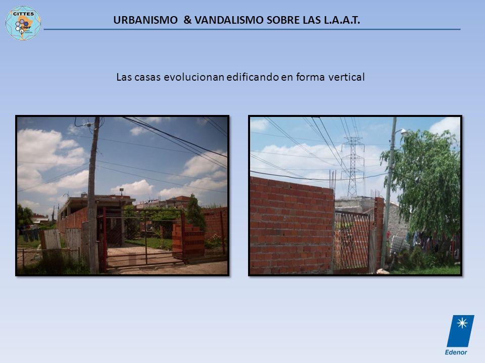 URBANISMO & VANDALISMO SOBRE LAS L.A.A.T. Las casas evolucionan edificando en forma vertical