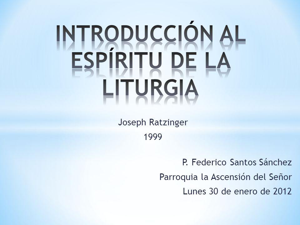 P. Federico Santos Sánchez Parroquia la Ascensión del Señor Lunes 30 de enero de 2012 Joseph Ratzinger 1999