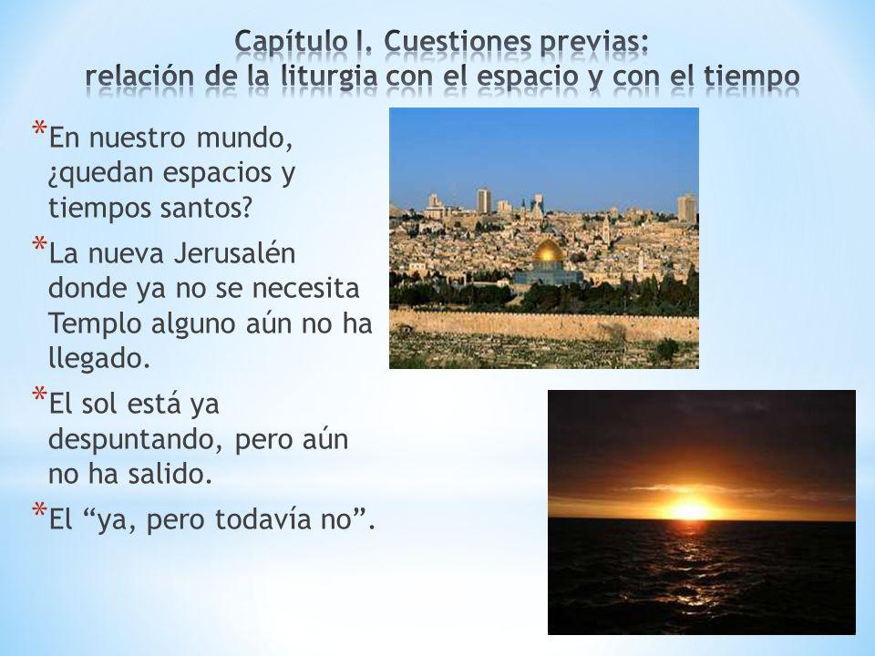 * En nuestro mundo, ¿quedan espacios y tiempos santos? * La nueva Jerusalén donde ya no se necesita Templo alguno aún no ha llegado. * El sol está ya
