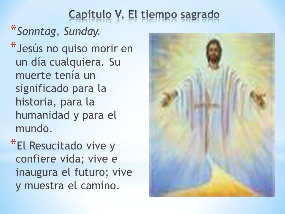 * Sonntag, Sunday. * Jesús no quiso morir en un día cualquiera. Su muerte tenía un significado para la historia, para la humanidad y para el mundo. *