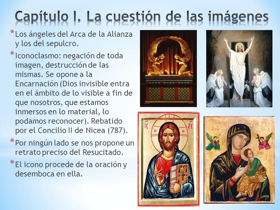 * Los ángeles del Arca de la Alianza y los del sepulcro. * Iconoclasmo: negación de toda imagen, destrucción de las mismas. Se opone a la Encarnación