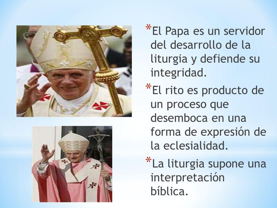* El Papa es un servidor del desarrollo de la liturgia y defiende su integridad. * El rito es producto de un proceso que desemboca en una forma de exp