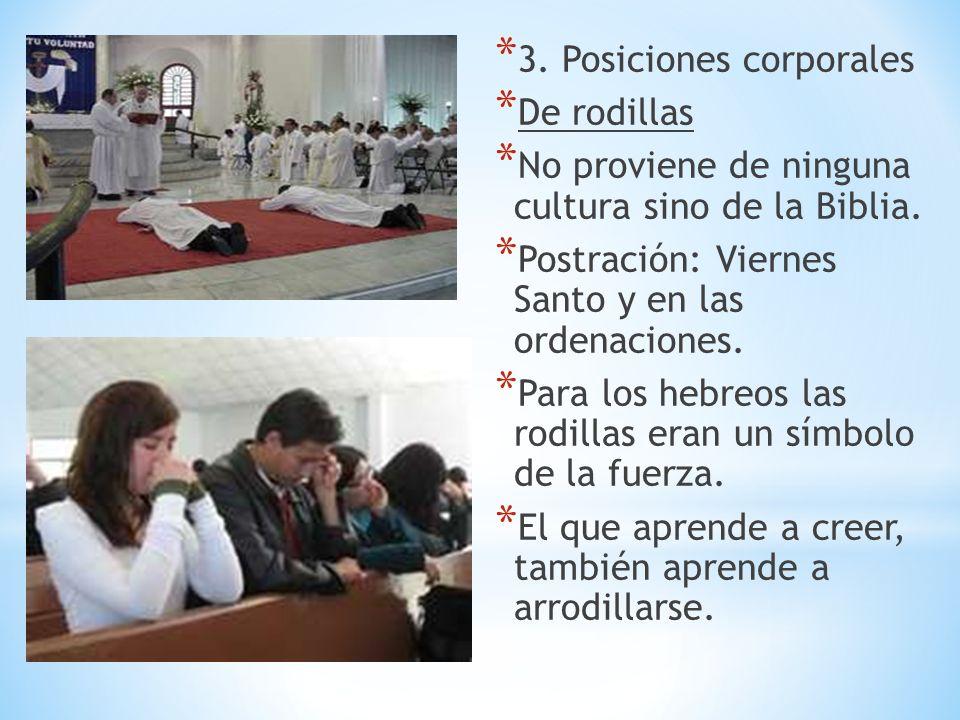* 3. Posiciones corporales * De rodillas * No proviene de ninguna cultura sino de la Biblia. * Postración: Viernes Santo y en las ordenaciones. * Para