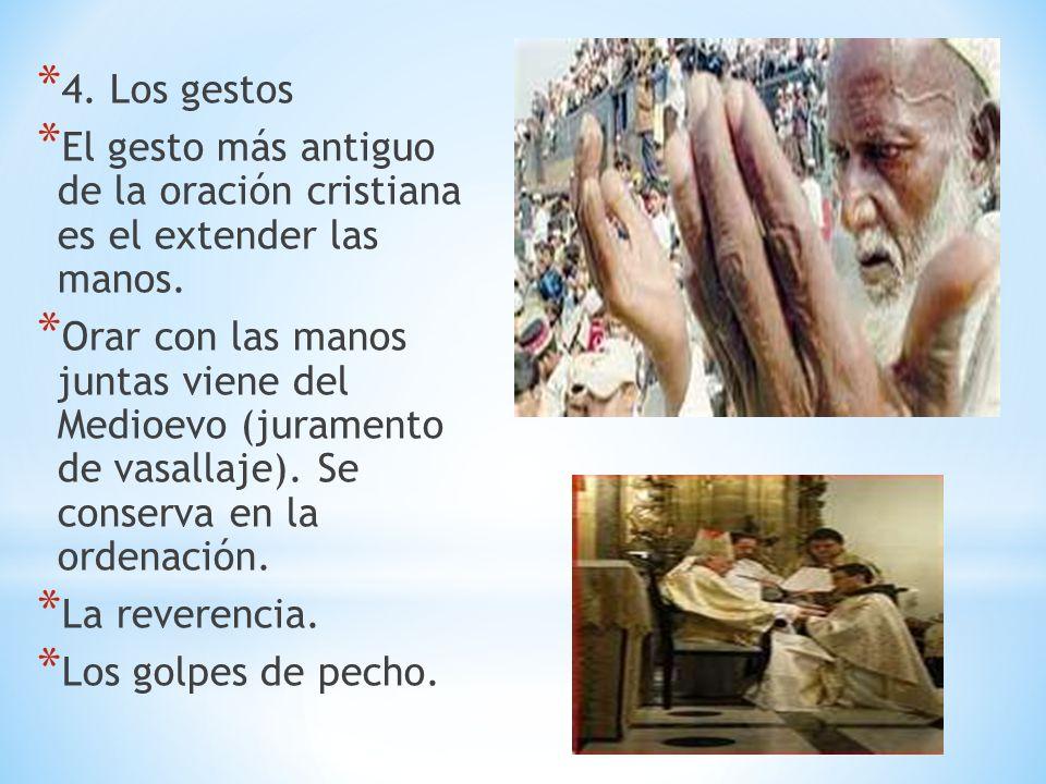 * 4. Los gestos * El gesto más antiguo de la oración cristiana es el extender las manos. * Orar con las manos juntas viene del Medioevo (juramento de