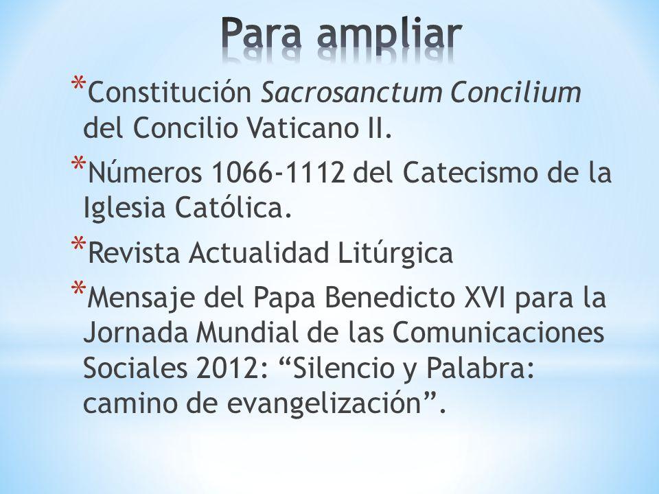 * Constitución Sacrosanctum Concilium del Concilio Vaticano II. * Números 1066-1112 del Catecismo de la Iglesia Católica. * Revista Actualidad Litúrgi