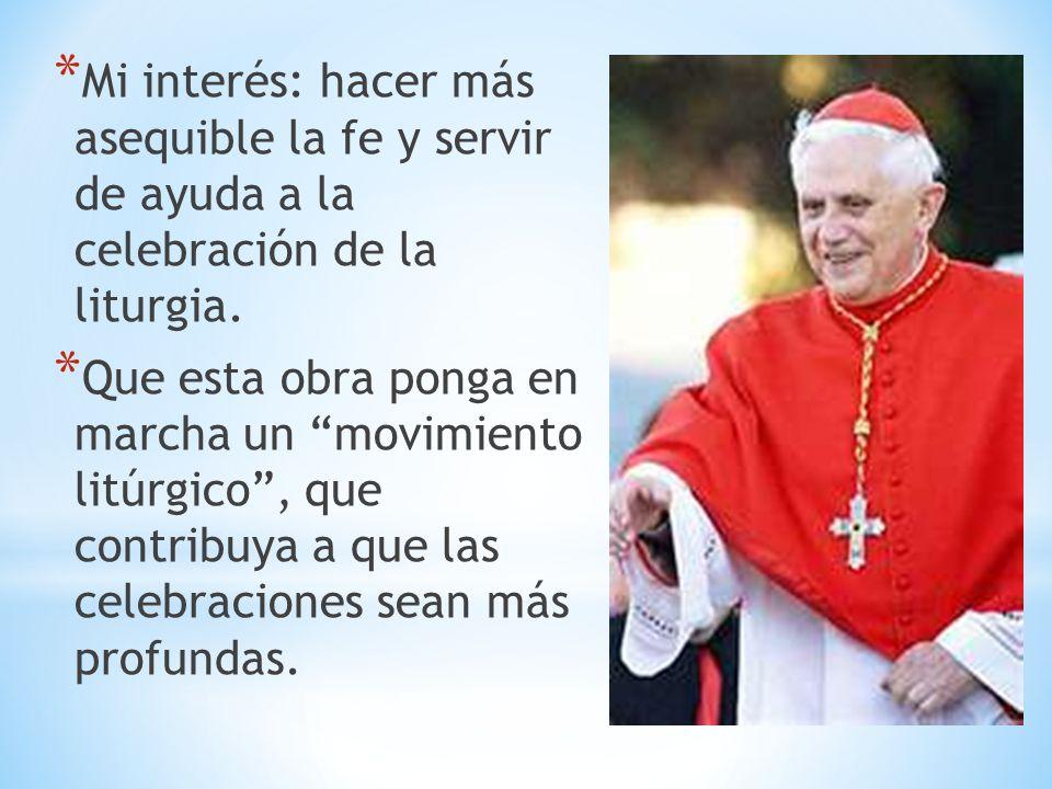 * Mi interés: hacer más asequible la fe y servir de ayuda a la celebración de la liturgia. * Que esta obra ponga en marcha un movimiento litúrgico, qu