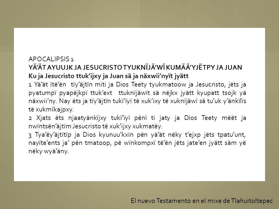 APOCALIPSIS 1 YÄÄT AYUUJK JA JESUCRISTO TYUKNÏJÄWÏ KUMÄÄYJËTPY JA JUAN Ku ja Jesucristo ttukijxy ja Juan sä ja näxwiinyït jyätt 1 Yäät ïtëën tïyäjtïn