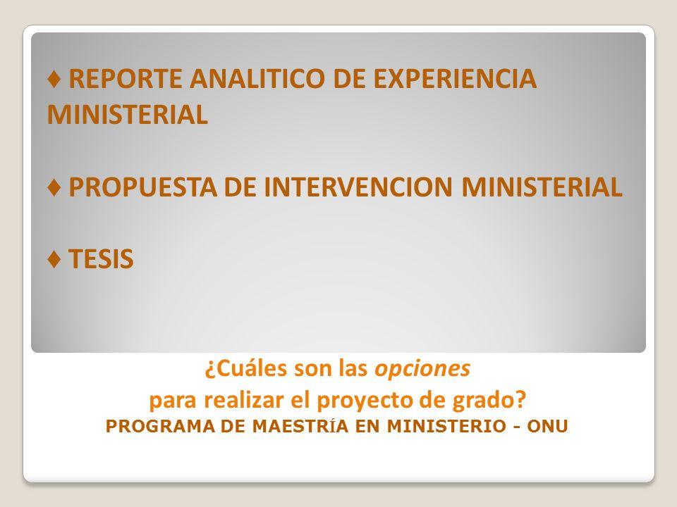 ¿Cuáles son las opciones para realizar el proyecto de grado? PROGRAMA DE MAESTR Í A EN MINISTERIO - ONU REPORTE ANALITICO DE EXPERIENCIA MINISTERIAL P