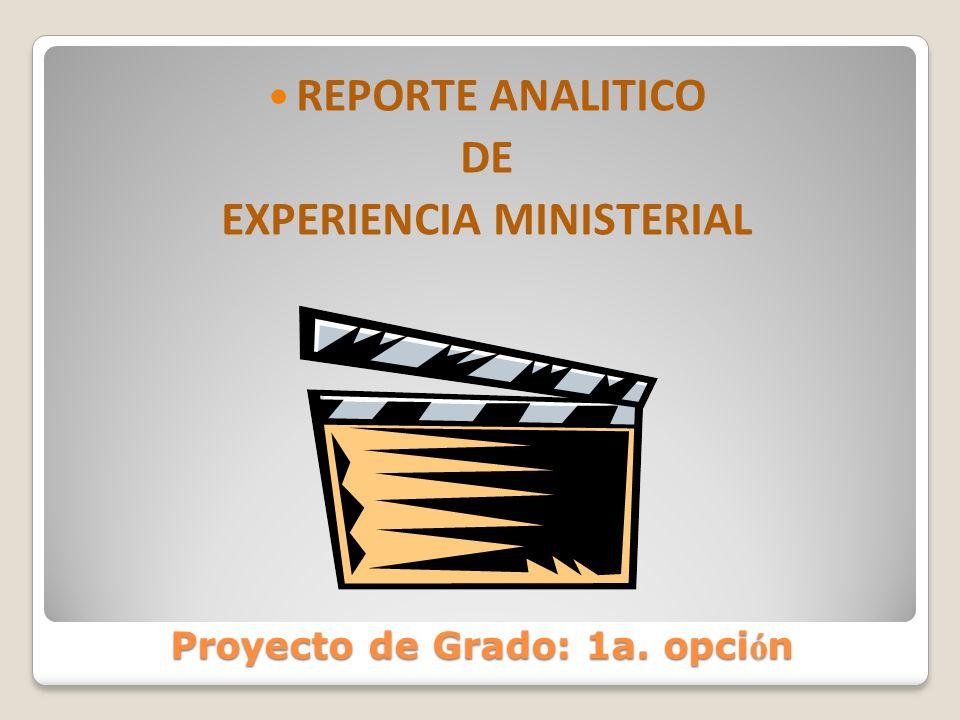 Proyecto de Grado: 1a. opci ó n REPORTE ANALITICO DE EXPERIENCIA MINISTERIAL