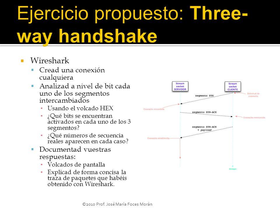 Wireshark Cread una conexión cualquiera Analizad a nivel de bit cada uno de los segmentos intercambiados Usando el volcado HEX ¿Qué bits se encuentran activados en cada uno de los 3 segmentos.