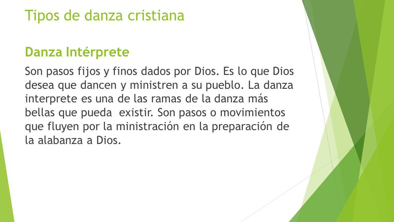 Tipos de danza cristiana Danza Intérprete Son pasos fijos y finos dados por Dios. Es lo que Dios desea que dancen y ministren a su pueblo. La danza in