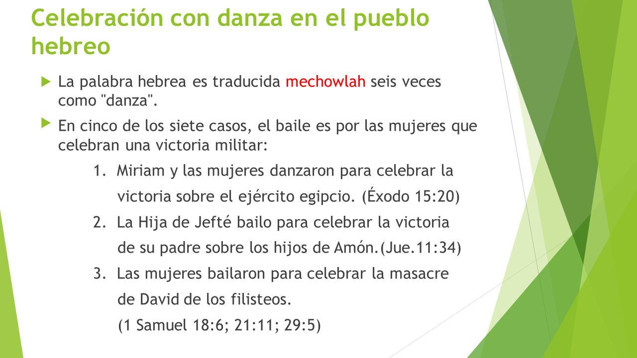 Celebración con danza en el pueblo hebreo La palabra hebrea es traducida mechowlah seis veces como