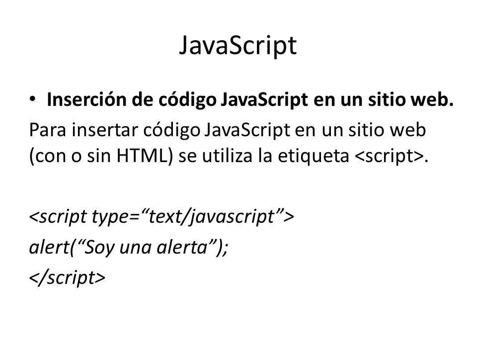JavaScript Inserción de código JavaScript en un sitio web. Para insertar código JavaScript en un sitio web (con o sin HTML) se utiliza la etiqueta. al