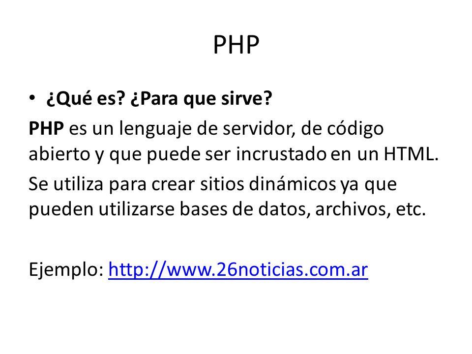 PHP ¿Qué es? ¿Para que sirve? PHP es un lenguaje de servidor, de código abierto y que puede ser incrustado en un HTML. Se utiliza para crear sitios di