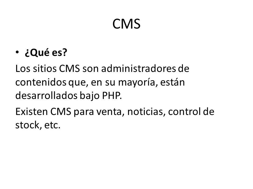 CMS ¿Qué es? Los sitios CMS son administradores de contenidos que, en su mayoría, están desarrollados bajo PHP. Existen CMS para venta, noticias, cont