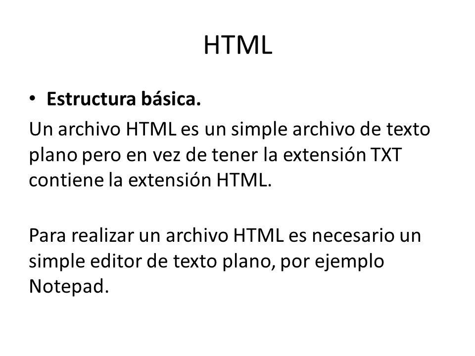 HTML Estructura básica. Un archivo HTML es un simple archivo de texto plano pero en vez de tener la extensión TXT contiene la extensión HTML. Para rea