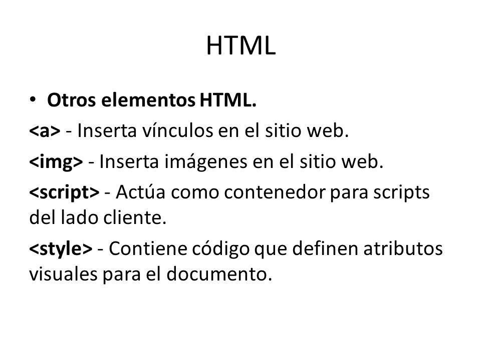HTML Otros elementos HTML. - Inserta vínculos en el sitio web. - Inserta imágenes en el sitio web. - Actúa como contenedor para scripts del lado clien