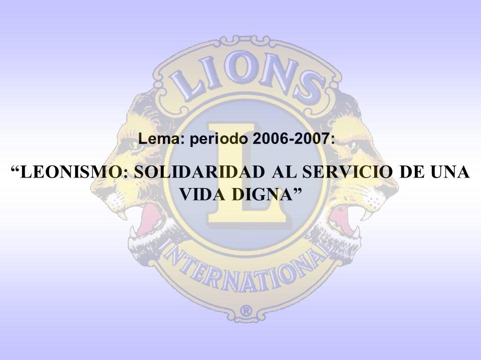 Lema: periodo 2006-2007: LEONISMO: SOLIDARIDAD AL SERVICIO DE UNA VIDA DIGNA